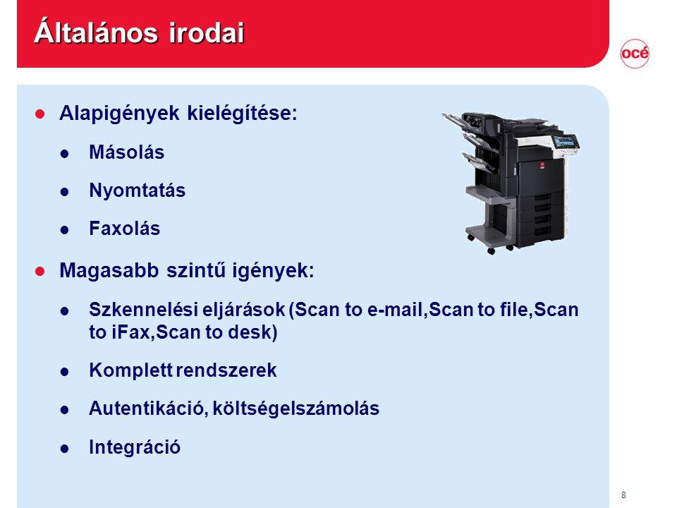 8 Általános irodai l Alapigények kielégítése: l Másolás l Nyomtatás l Faxolás l Magasabb szintű igények: l Szkennelési eljárások (Scan to e-mail,Scan