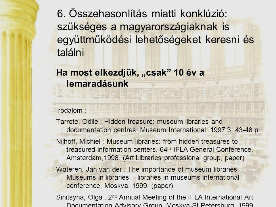 """6. Összehasonlítás miatti konklúzió: szükséges a magyarországiaknak is együttműködési lehetőségeket keresni és találni Ha most elkezdjük, """"csak"""" 10 év"""