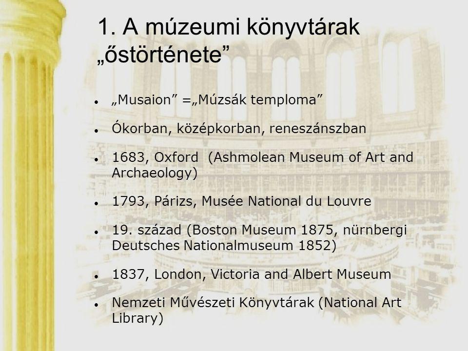 """1. A múzeumi könyvtárak """"őstörténete"""" """"Musaion"""" =""""Múzsák temploma"""" Ókorban, középkorban, reneszánszban 1683, Oxford (Ashmolean Museum of Art and Archa"""