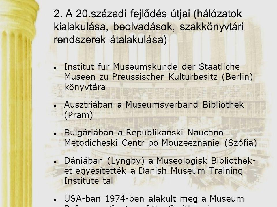 2. A 20.századi fejlődés útjai (hálózatok kialakulása, beolvadások, szakkönyvtári rendszerek átalakulása) Institut für Museumskunde der Staatliche Mus