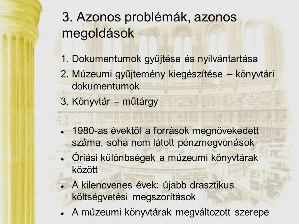 3. Azonos problémák, azonos megoldások 1.Dokumentumok gyűjtése és nyilvántartása 2.Múzeumi gyűjtemény kiegészítése – könyvtári dokumentumok 3.Könyvtár