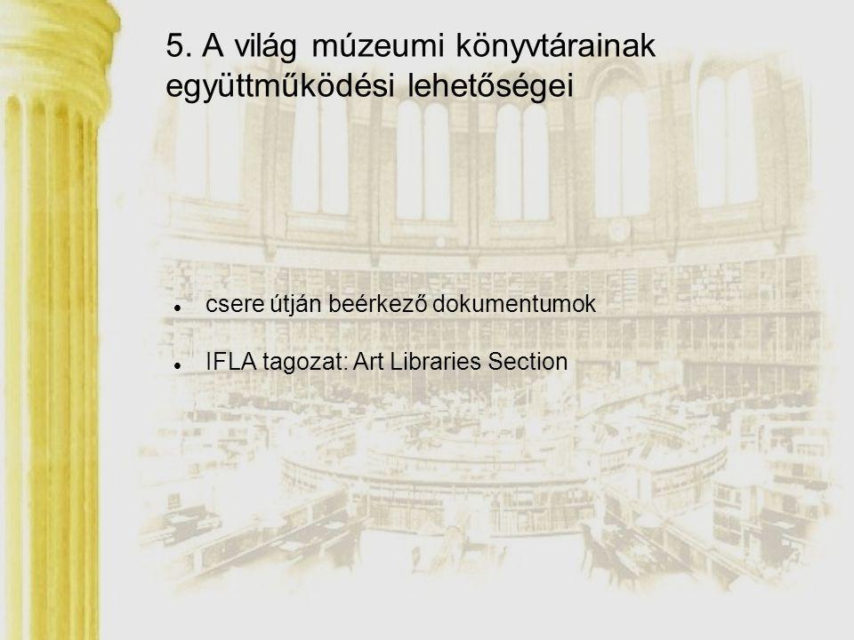 5. A világ múzeumi könyvtárainak együttműködési lehetőségei csere útján beérkező dokumentumok IFLA tagozat: Art Libraries Section
