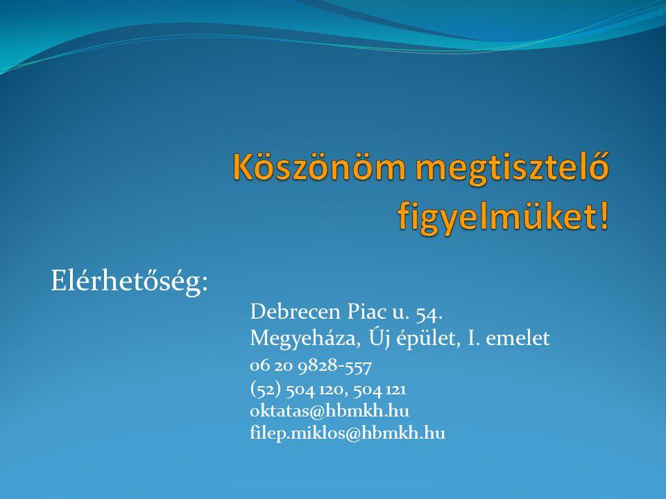 Elérhetőség: Debrecen Piac u. 54. Megyeháza, Új épület, I. emelet 06 20 9828-557 (52) 504 120, 504 121 oktatas@hbmkh.hu filep.miklos@hbmkh.hu