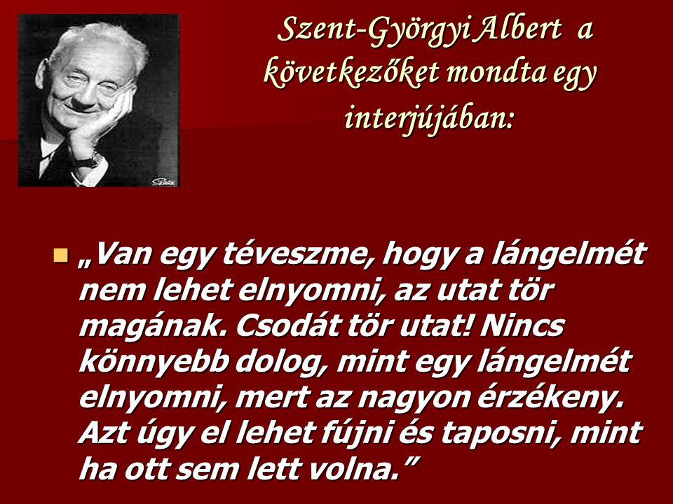 """Szent-Györgyi Albert a következőket mondta egy interjújában: Szent-Györgyi Albert a következőket mondta egy interjújában: """"Van egy téveszme, hogy a lángelmét nem lehet elnyomni, az utat tör magának."""