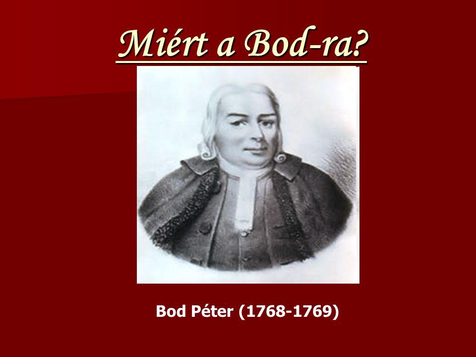 Miért a Bod-ra Miért a Bod-ra Bod Péter (1768-1769)