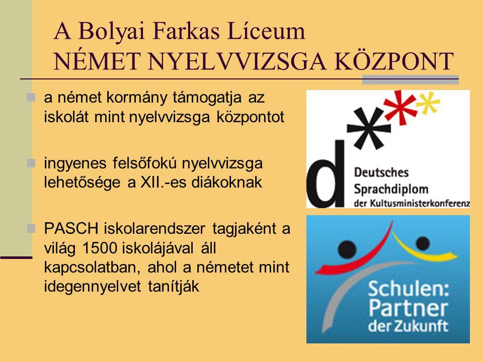 A Bolyai Farkas Líceum NÉMET NYELVVIZSGA KÖZPONT a német kormány támogatja az iskolát mint nyelvvizsga központot ingyenes felsőfokú nyelvvizsga lehetősége a XII.-es diákoknak PASCH iskolarendszer tagjaként a világ 1500 iskolájával áll kapcsolatban, ahol a németet mint idegennyelvet tanítják