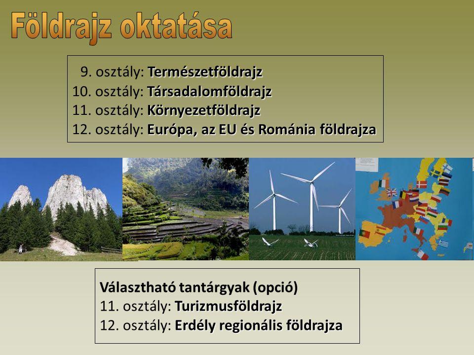 Természetföldrajz Társadalomföldrajz Környezetföldrajz Európa, az EU és Románia földrajza 9. osztály: Természetföldrajz 10. osztály: Társadalomföldraj