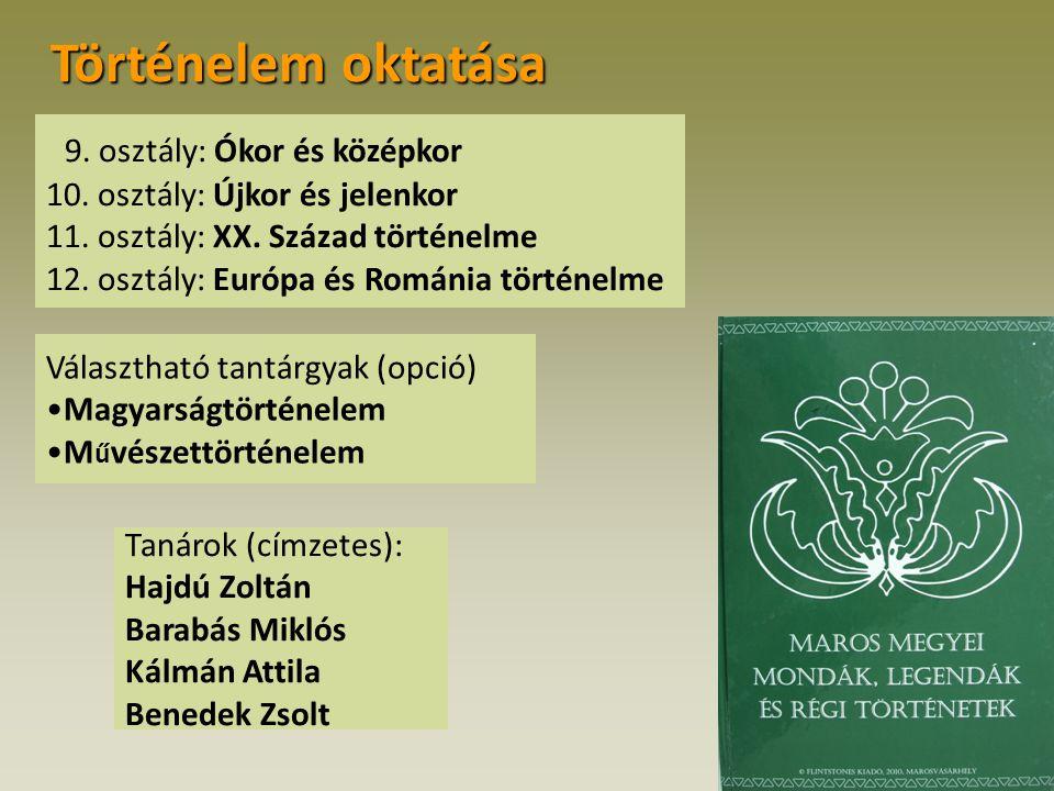 Történelem oktatása 9. osztály: Ókor és középkor 10. osztály: Újkor és jelenkor 11. osztály: XX. Század történelme 12. osztály: Európa és Románia tört