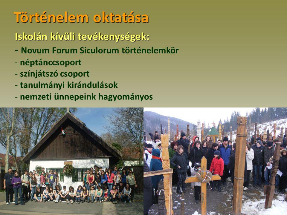 Történelem oktatása Iskolán kívüli tevékenységek: - Novum Forum Siculorum történelemkör - néptánccsoport - színjátszó csoport - tanulmányi kiránduláso