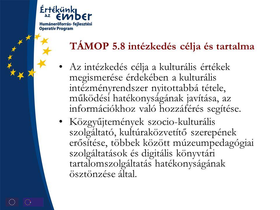TÁMOP 5.8 intézkedés célja és tartalma Az intézkedés célja a kulturális értékek megismerése érdekében a kulturális intézményrendszer nyitottabbá tétel