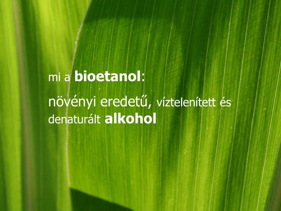 mi a bioetanol: növényi eredetű, víztelenített és denaturált alkohol