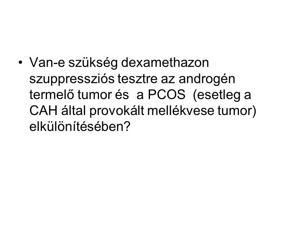Van-e szükség dexamethazon szuppressziós tesztre az androgén termelő tumor és a PCOS (esetleg a CAH által provokált mellékvese tumor) elkülönítésében?