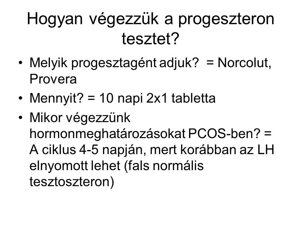 Hogyan végezzük a progeszteron tesztet? Melyik progesztagént adjuk? = Norcolut, Provera Mennyit? = 10 napi 2x1 tabletta Mikor végezzünk hormonmeghatár