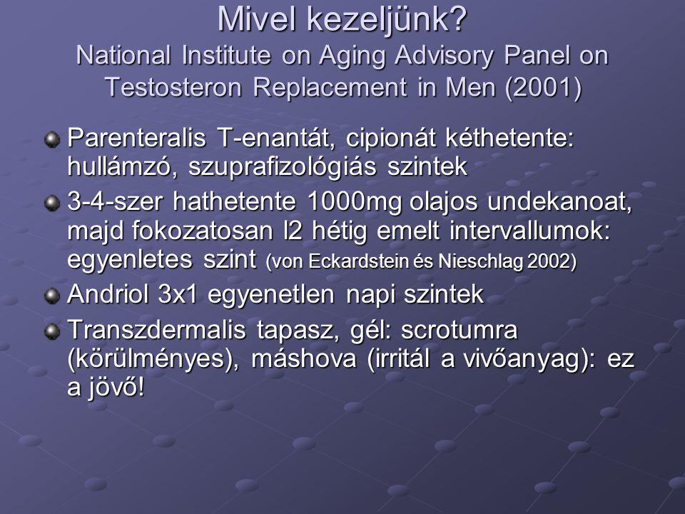 Androgene replacement therapy (ART) hatékonysága időskorban Hét vizsgálat metaanalízise: National Institute on Aging Advisory Panel on Testosteron Replacement in Men (2001) Kissé növekedett a zsírmentes testtömeg nőtt az izomerő 3/7 vizsgálatban Csontdenzitás  koleszterin és LDL  (egyes vizsgálatokban) Javuló kognitív funkció (Kenny et al 2002) Jelentős ez.