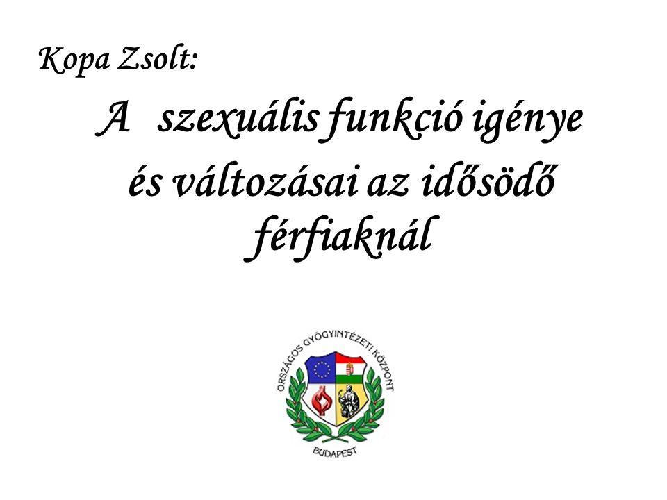 A szexuális funkció igénye és változásai az idősödő férfiaknál Kopa Zsolt:
