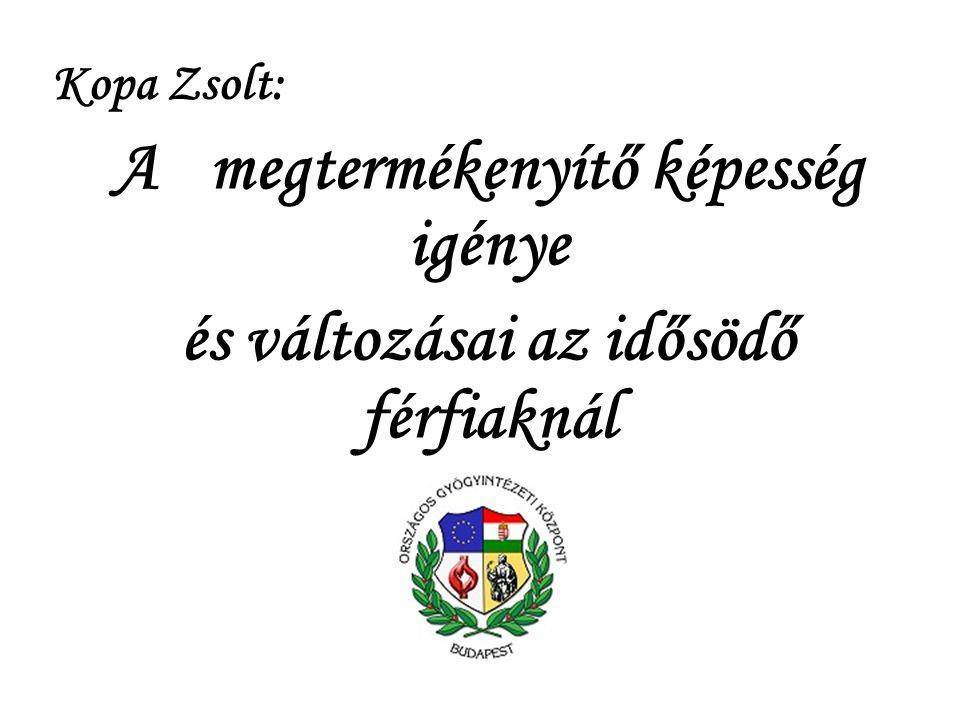 A megtermékenyítő képesség igénye és változásai az idősödő férfiaknál Kopa Zsolt: