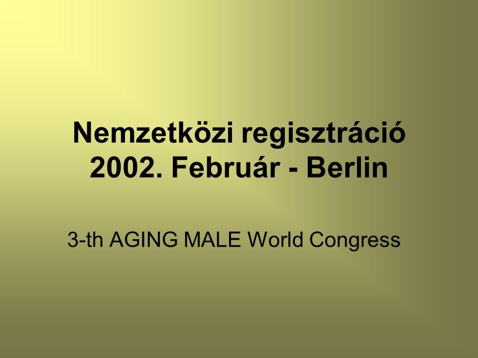 Nemzetközi regisztráció 2002. Február - Berlin 3-th AGING MALE World Congress