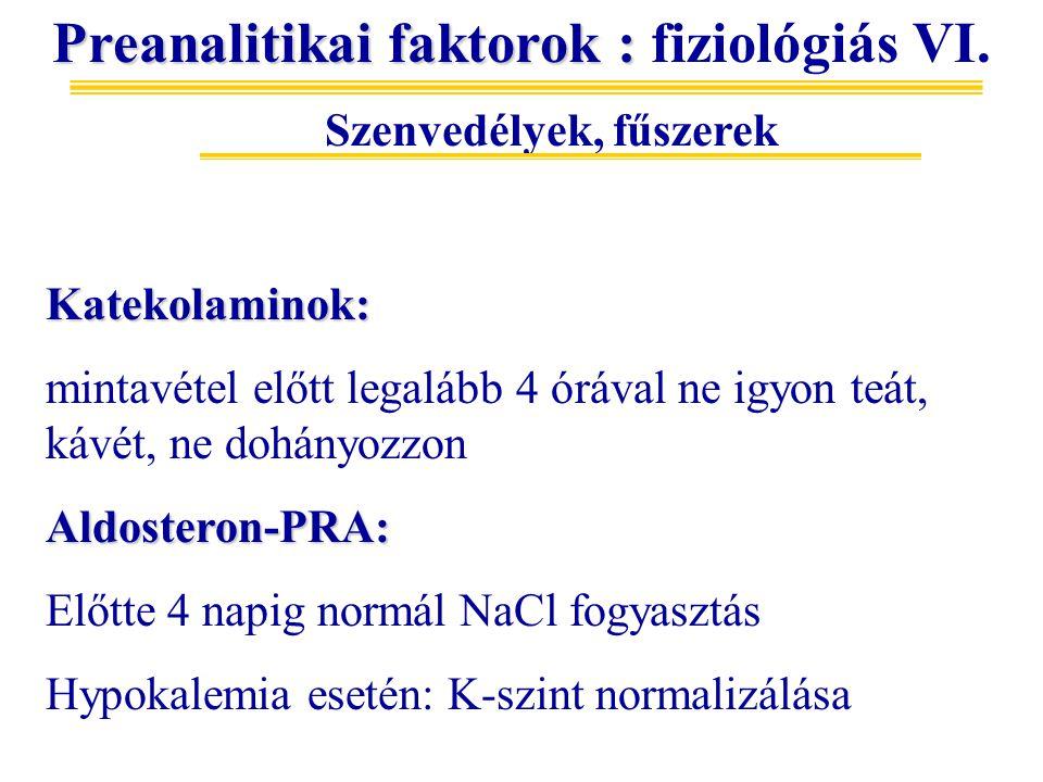 Preanalitikai faktorok : Preanalitikai faktorok : fiziológiás VI. Szenvedélyek, fűszerek Katekolaminok: mintavétel előtt legalább 4 órával ne igyon te