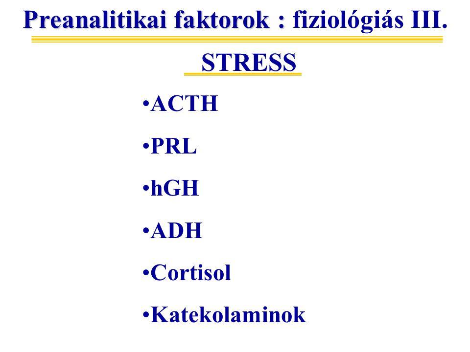 Preanalitikai faktorok : Preanalitikai faktorok : fiziológiás III. STRESS ACTH PRL hGH ADH Cortisol Katekolaminok