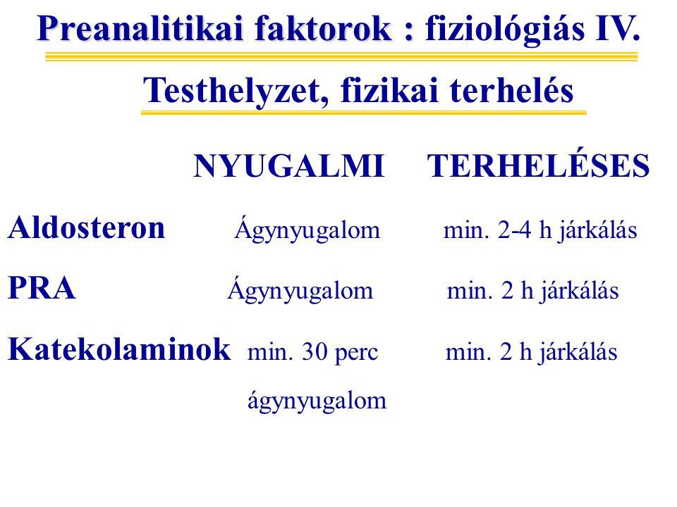 Testhelyzet, fizikai terhelés Preanalitikai faktorok : Preanalitikai faktorok : fiziológiás IV. NYUGALMI TERHELÉSES Aldosteron Ágynyugalom min. 2-4 h