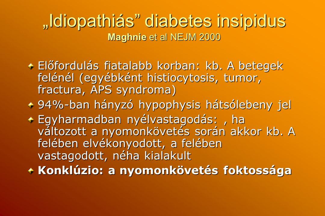 """""""Idiopathiás"""" diabetes insipidus Maghnie et al NEJM 2000 Előfordulás fiatalabb korban: kb. A betegek felénél (egyébként histiocytosis, tumor, fractura"""