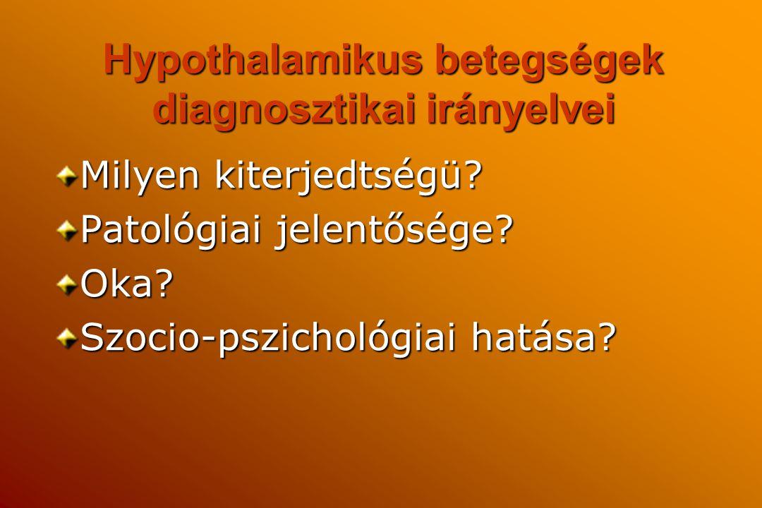 Hypothalamikus betegségek diagnosztikai irányelvei Milyen kiterjedtségü? Patológiai jelentősége? Oka? Szocio-pszichológiai hatása?