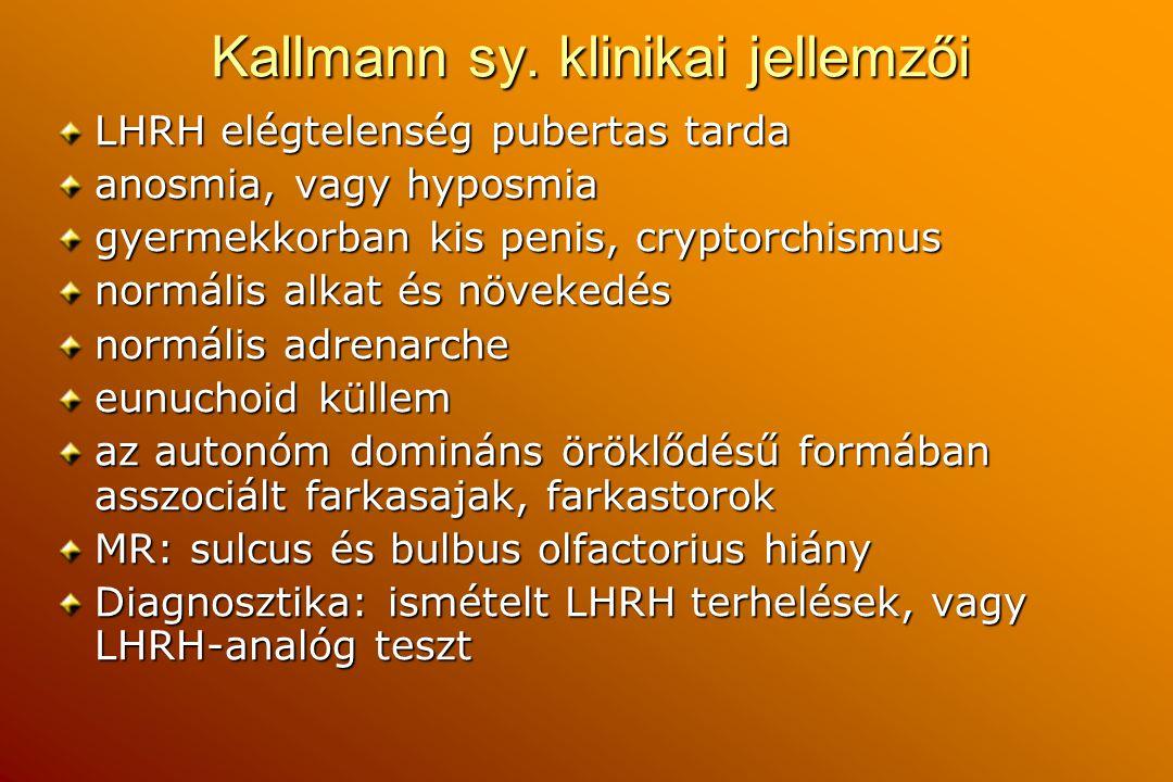 Kallmann sy. klinikai jellemzői LHRH elégtelenség pubertas tarda anosmia, vagy hyposmia gyermekkorban kis penis, cryptorchismus normális alkat és növe