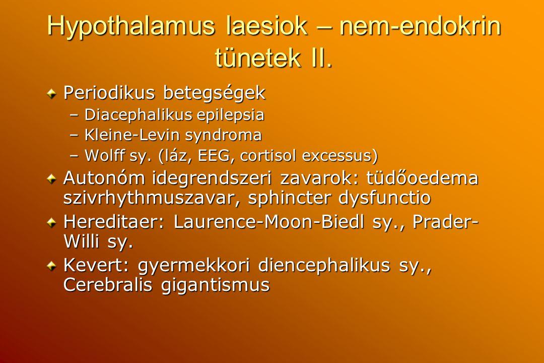 Hypothalamus laesiok – nem-endokrin tünetek II. Periodikus betegségek –Diacephalikus epilepsia –Kleine-Levin syndroma –Wolff sy. (láz, EEG, cortisol e