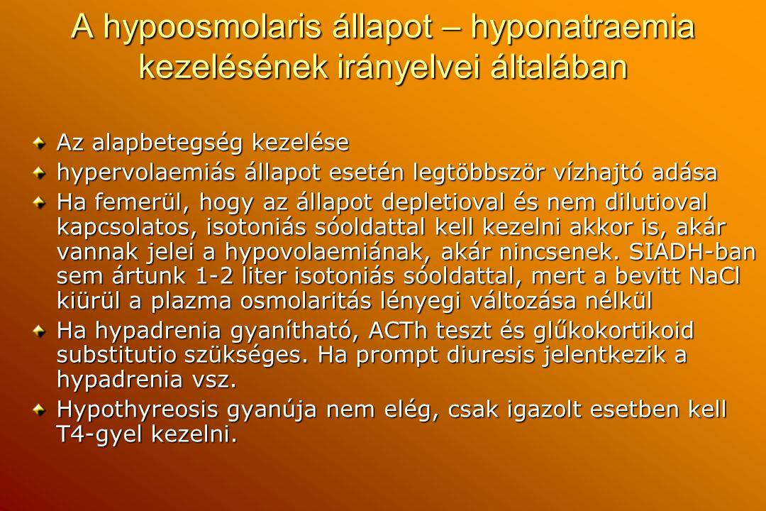 A hypoosmolaris állapot – hyponatraemia kezelésének irányelvei általában Az alapbetegség kezelése hypervolaemiás állapot esetén legtöbbször vízhajtó a