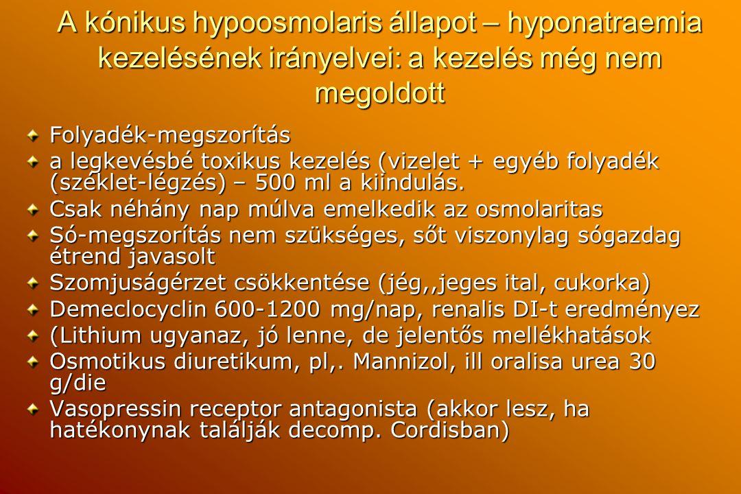 A kónikus hypoosmolaris állapot – hyponatraemia kezelésének irányelvei: a kezelés még nem megoldott Folyadék-megszorítás a legkevésbé toxikus kezelés