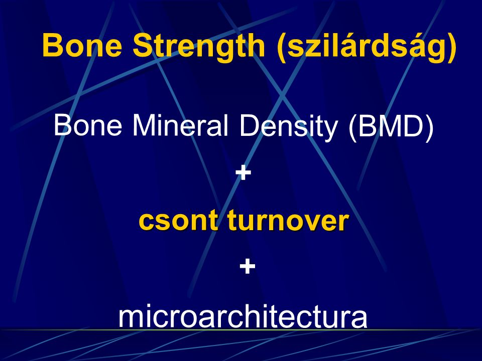 Bone Mineral Density (BMD) + csont turnover + microarchitectura Bone Strength (szilárdság)