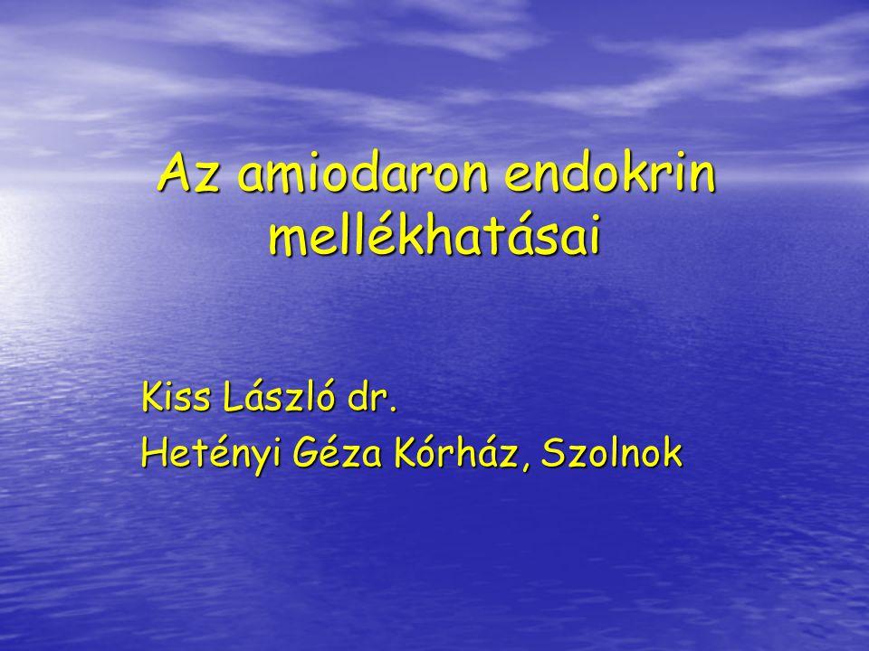 Az amiodaron endokrin mellékhatásai Kiss László dr. Hetényi Géza Kórház, Szolnok