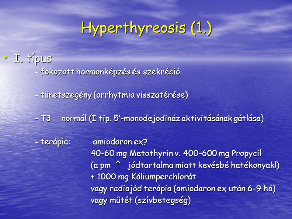 Hyperthyreosis (1.) I. típus I. típus - fokozott hormonképzés és szekréció - fokozott hormonképzés és szekréció - tünetszegény (arrhytmia visszatérése