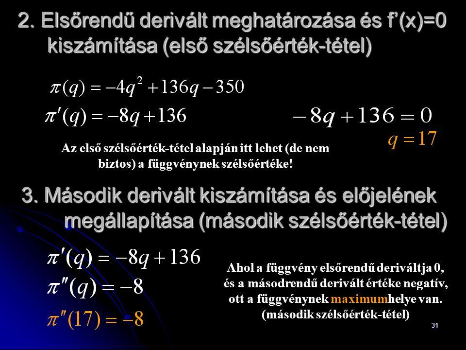 31 2. Elsőrendű derivált meghatározása és f'(x)=0 kiszámítása (első szélsőérték-tétel) Az első szélsőérték-tétel alapján itt lehet (de nem biztos) a f