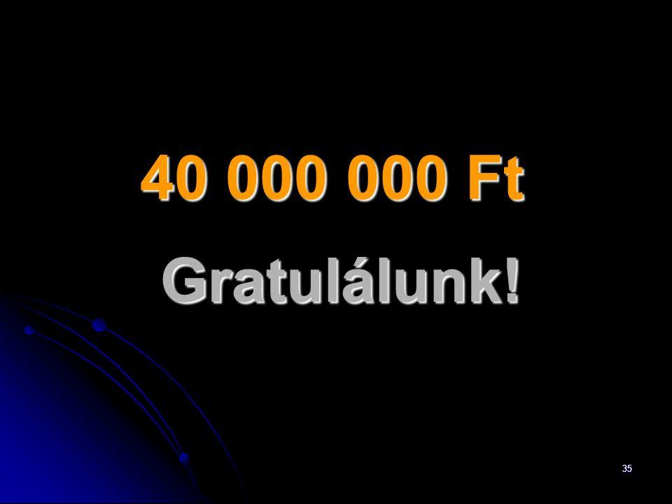 35 40 000 000 Ft Gratulálunk!
