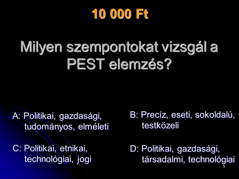 6 A: Politikai, gazdasági, tudományos, elméleti Milyen szempontokat vizsgál a PEST elemzés.