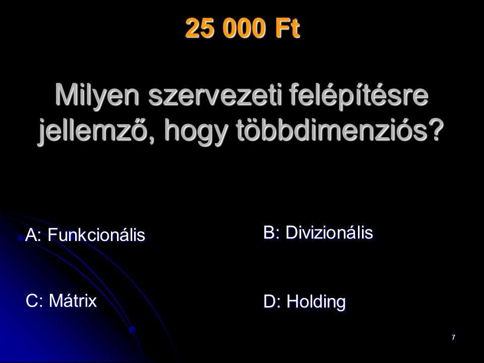 7 A: Funkcionális Milyen szervezeti felépítésre jellemző, hogy többdimenziós.