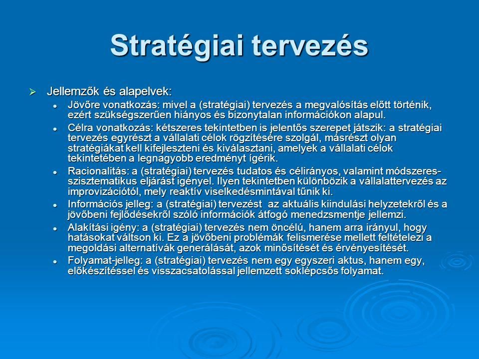 Stratégiai tervezés  Jellemzők és alapelvek: Jövőre vonatkozás: mivel a (stratégiai) tervezés a megvalósítás előtt történik, ezért szükségszerűen hiányos és bizonytalan információkon alapul.