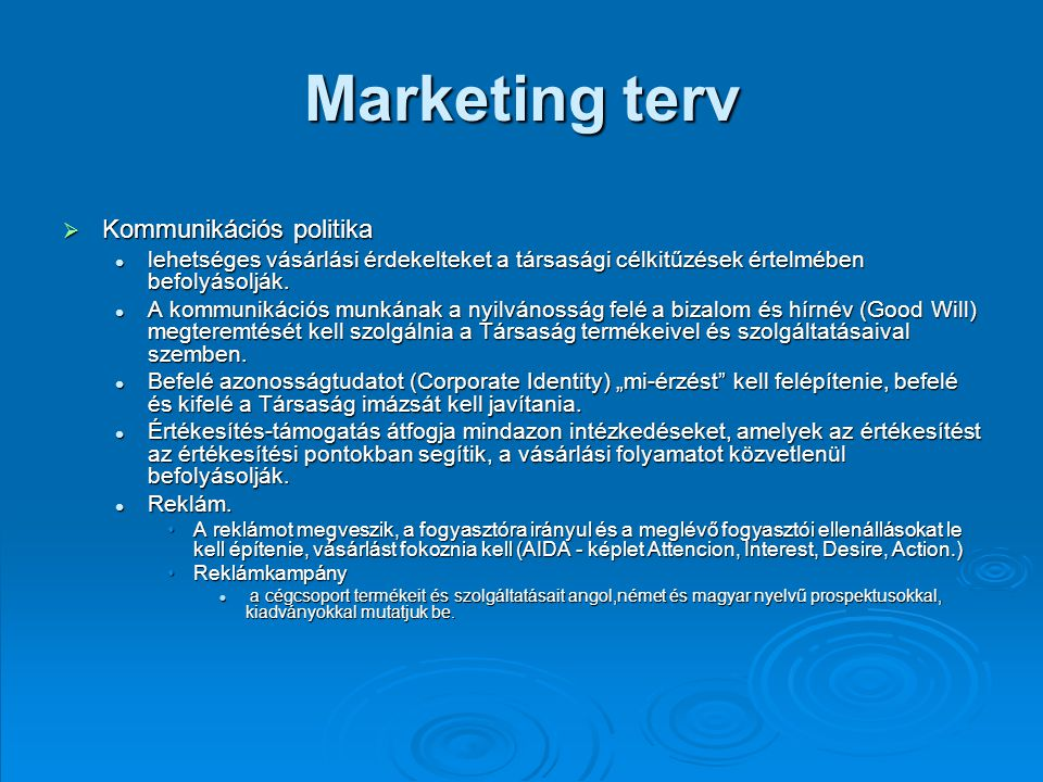 Marketing terv  Kommunikációs politika lehetséges vásárlási érdekelteket a társasági célkitűzések értelmében befolyásolják. lehetséges vásárlási érde