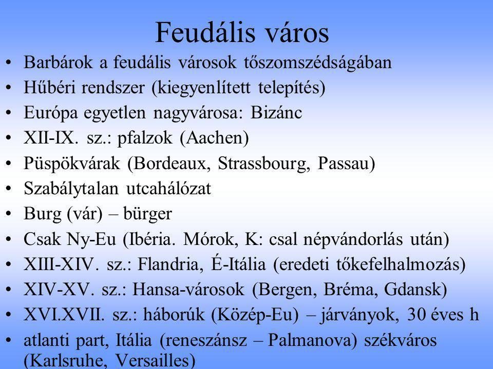 Feudális város Barbárok a feudális városok tőszomszédságában Hűbéri rendszer (kiegyenlített telepítés) Európa egyetlen nagyvárosa: Bizánc XII-IX. sz.: