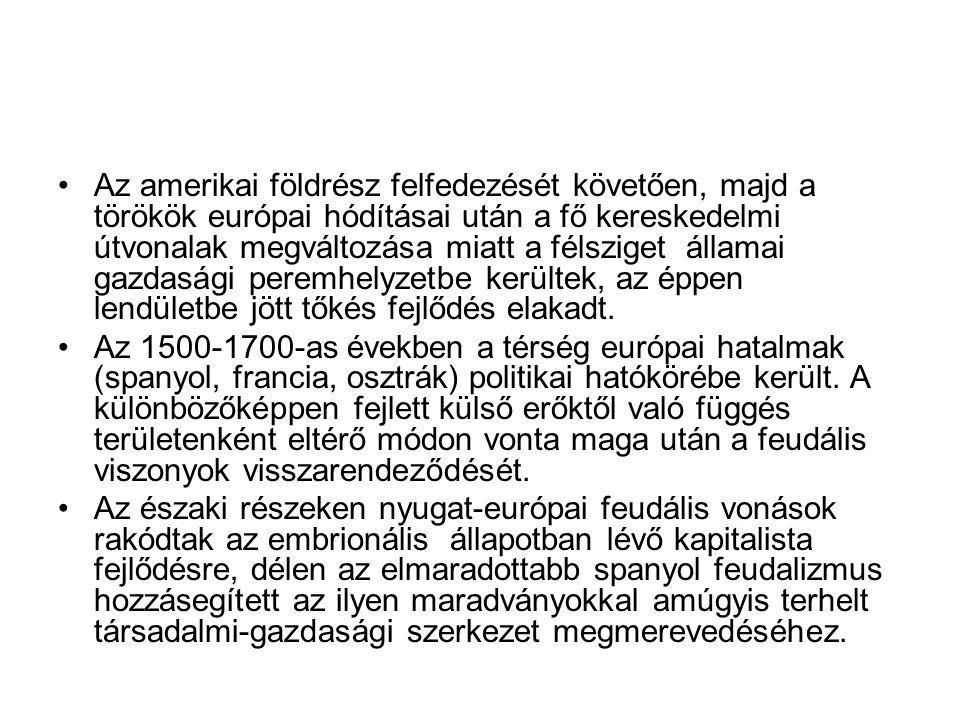 Az amerikai földrész felfedezését követően, majd a törökök európai hódításai után a fő kereskedelmi útvonalak megváltozása miatt a félsziget államai gazdasági peremhelyzetbe kerültek, az éppen lendületbe jött tőkés fejlődés elakadt.