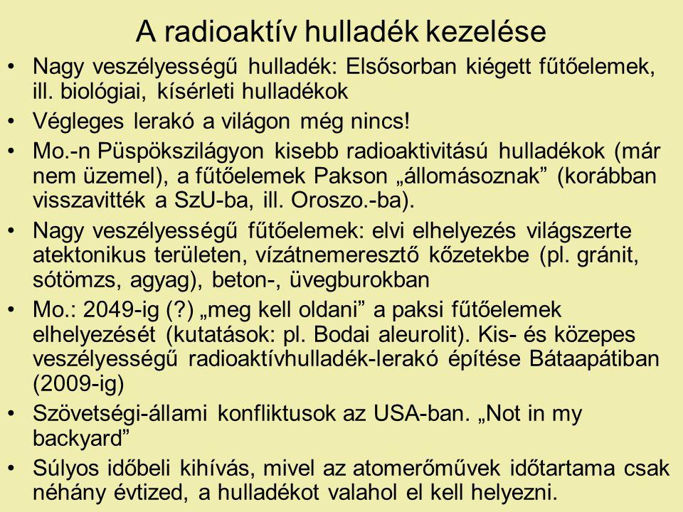 A radioaktív hulladék kezelése Nagy veszélyességű hulladék: Elsősorban kiégett fűtőelemek, ill.