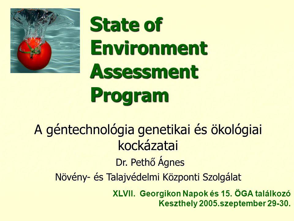 S tate of E nvironment A ssessment P rogram A géntechnológia genetikai és ökológiai kockázatai Dr. Pethő Ágnes Növény- és Talajvédelmi Központi Szolgá