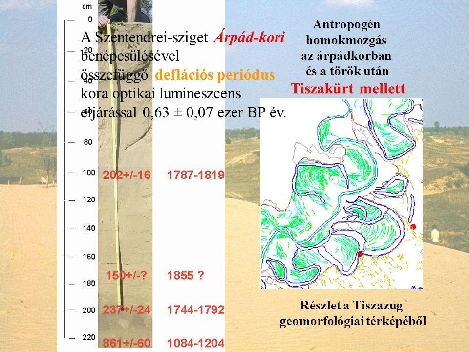 Részlet a Tiszazug geomorfológiai térképéből Antropogén homokmozgás az árpádkorban és a török után Tiszakürt mellett A Szentendrei-sziget Árpád-kori b