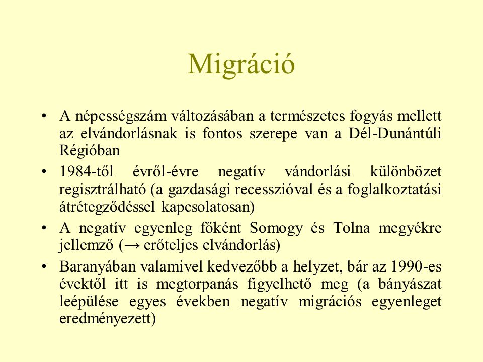 Migráció A népességszám változásában a természetes fogyás mellett az elvándorlásnak is fontos szerepe van a Dél-Dunántúli Régióban 1984-től évről-évre
