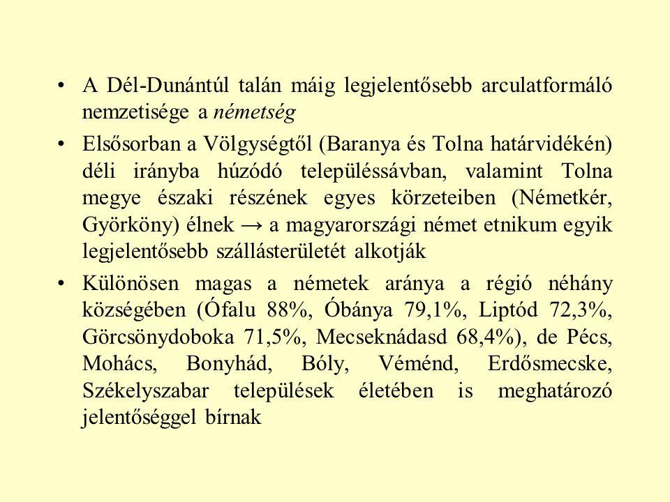 A Dél-Dunántúl talán máig legjelentősebb arculatformáló nemzetisége a németség Elsősorban a Völgységtől (Baranya és Tolna határvidékén) déli irányba h