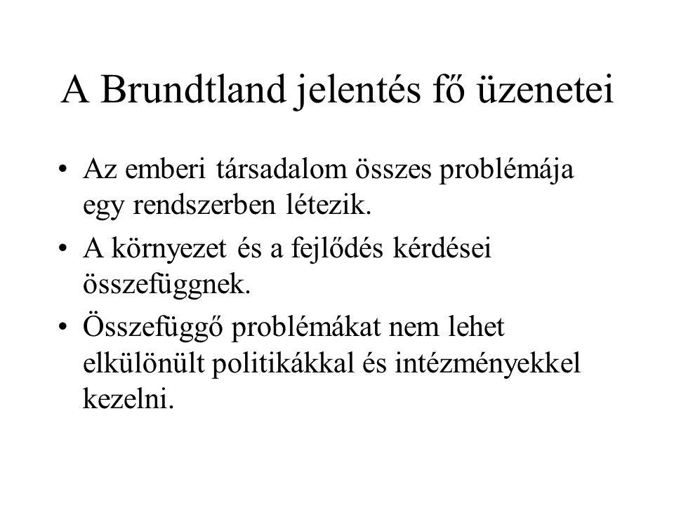 A Brundtland jelentés fő üzenetei Az emberi társadalom összes problémája egy rendszerben létezik. A környezet és a fejlődés kérdései összefüggnek. Öss