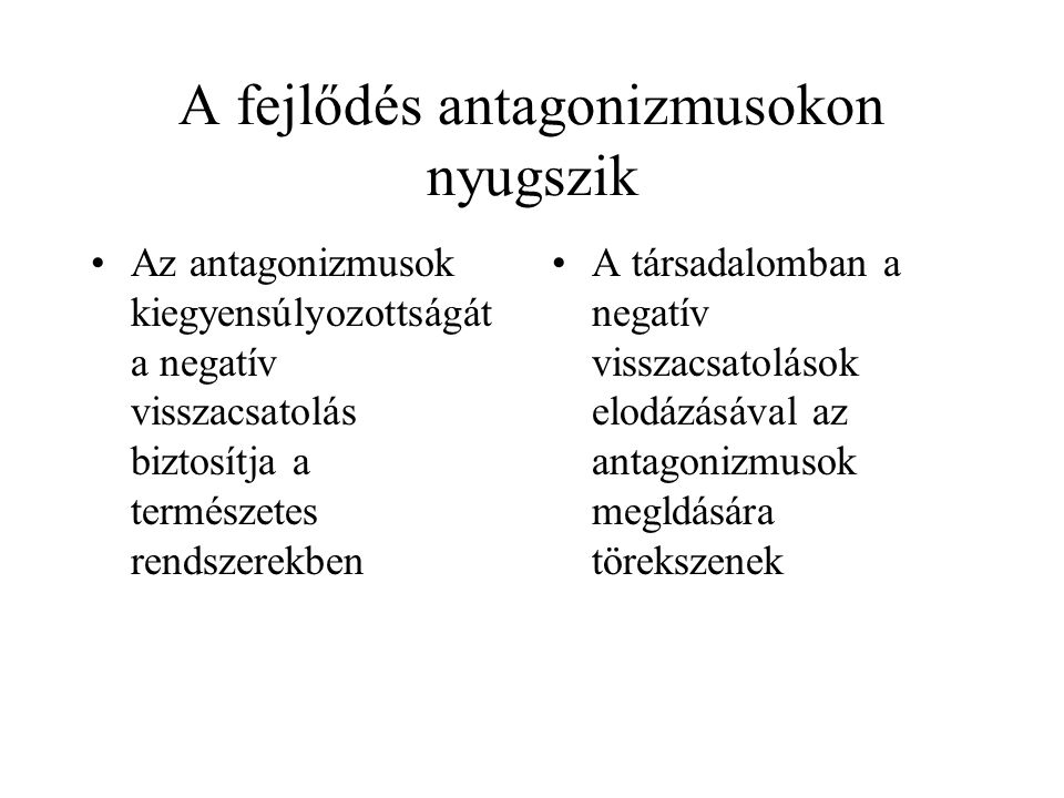 A fejlődés antagonizmusokon nyugszik Az antagonizmusok kiegyensúlyozottságát a negatív visszacsatolás biztosítja a természetes rendszerekben A társada