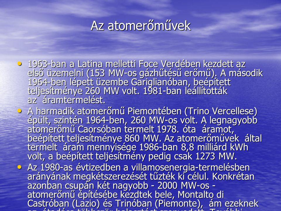Az atomerőművek 1963-ban a Latina melletti Foce Verdében kezdett az első üzemelni (153 MW-os gázhűtésű erőmű).
