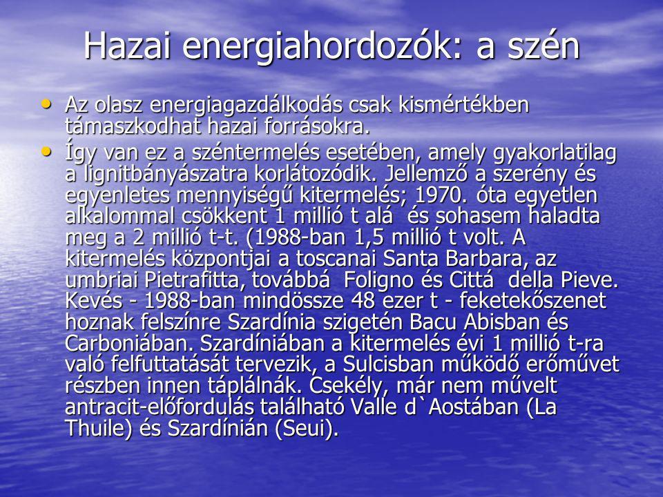 Hazai energiahordozók: a szén Az olasz energiagazdálkodás csak kismértékben támaszkodhat hazai forrásokra. Az olasz energiagazdálkodás csak kismértékb